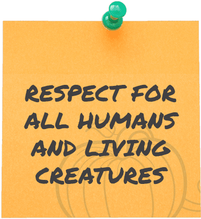 RESPECT FOR ALL HUMANS AND LIVING CREATURES